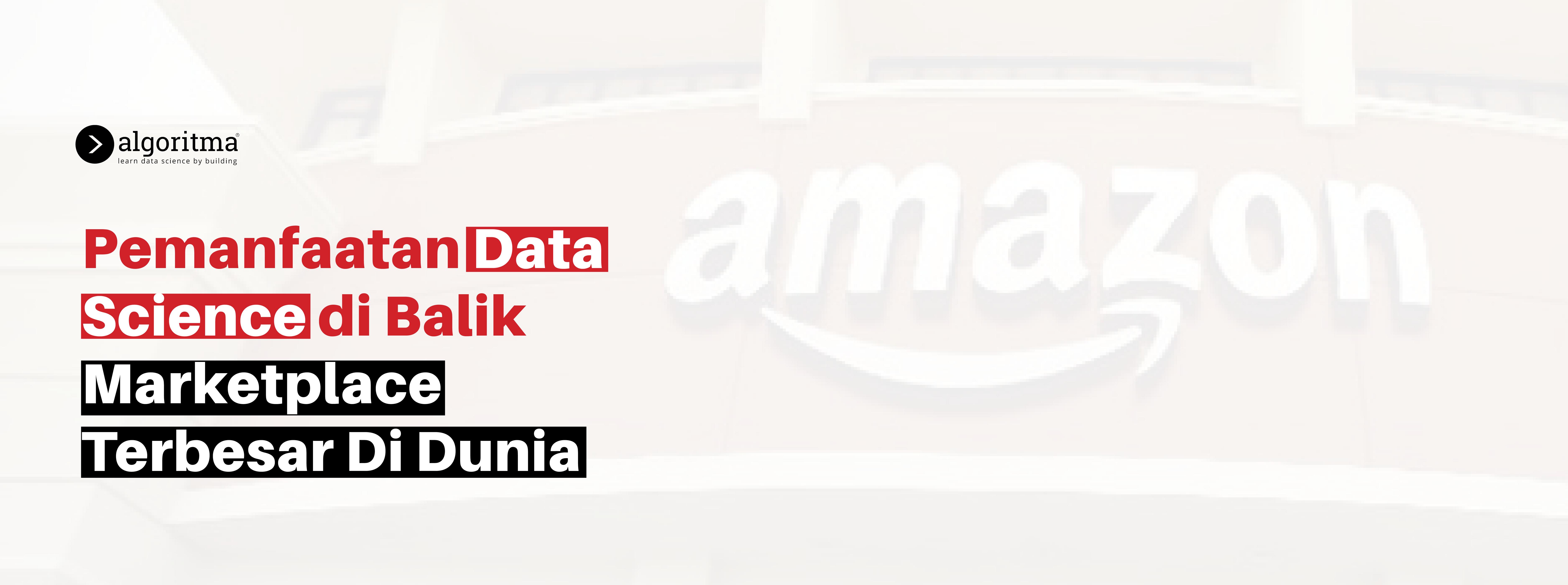 4 Pemanfaatan Data Science di Balik Marketplace Terbesar di Dunia