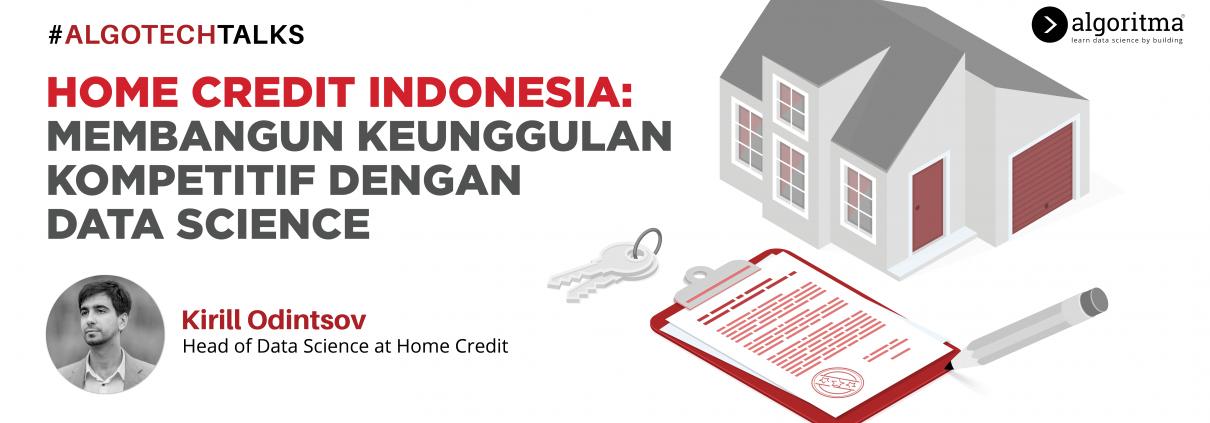 HOME CREDIT INDONESIA: MEMBANGUN KEUNGGULAN KOMPETITIF DENGAN DATA SCIENCE